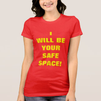 """""""I WILL BE YOUR SAFE SPACE!"""" T-Shirt"""
