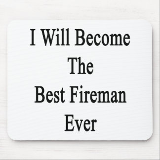 I Will Become The Best Fireman Ever Mouse Pad