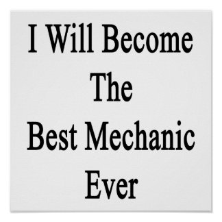 I Will Become The Best Mechanic Ever Posters