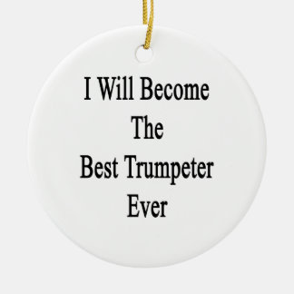 I Will Become The Best Trumpeter Ever Ornament