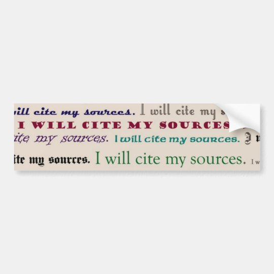 """""""I will cite my sources."""" Bumper Sticker"""