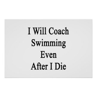 I Will Coach Swimming Even After I Die Posters
