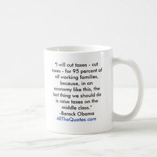 """I will cut taxes - cut taxes - for 95 percent ... Basic White Mug"