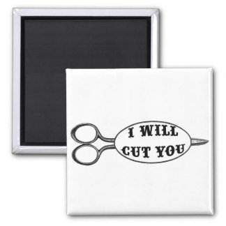 I Will Cut You Square Magnet