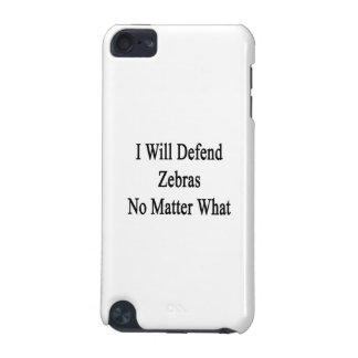 I Will Defend Zebras No Matter What iPod Touch 5G Cases