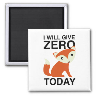 I Will Give Zero Fox Today Magnet