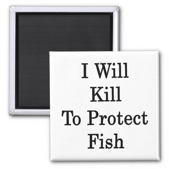 I Will Kill To Protect Fish Square Magnet