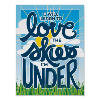 I Will Learn to Love the Skies I'm Under - 9x12 Poster
