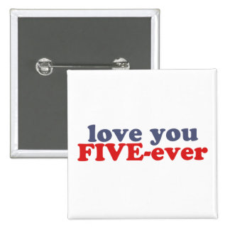 I Will Love You FIVE-ever dat mean moar dan 4evr Pinback Buttons
