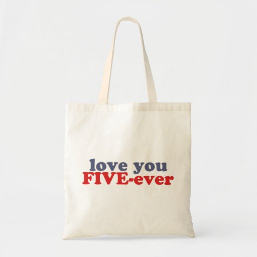 I Will Love You FIVE-ever (dat mean moar dan 4evr) Bag