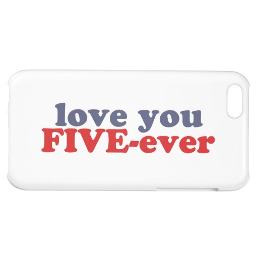 I Will Love You FIVE-ever (dat mean moar dan 4evr) iPhone 5C Case