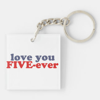 I Will Love You FIVE-ever dat mean moar dan 4evr Keychain