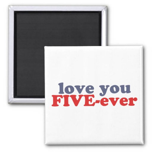 I Will Love You FIVE-ever (dat mean moar dan 4evr) Fridge Magnet