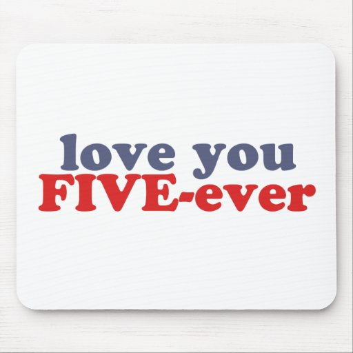 I Will Love You FIVE-ever (dat mean moar dan 4evr) Mousepad