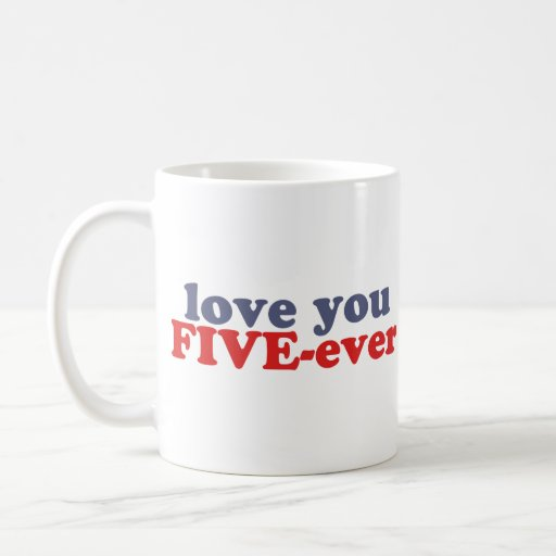 I Will Love You FIVE-ever (dat mean moar dan 4evr) Coffee Mug