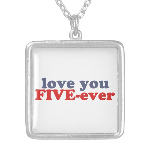 I Will Love You FIVE-ever (dat mean moar dan 4evr) Custom Jewelry