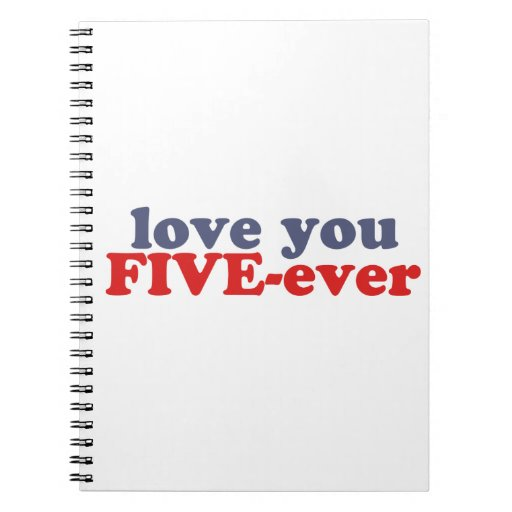 I Will Love You FIVE-ever (dat mean moar dan 4evr) Spiral Note Book