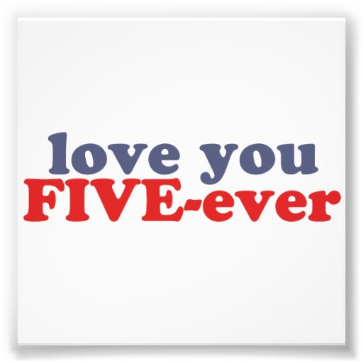 I Will Love You FIVE-ever (dat mean moar dan 4evr) Art Photo