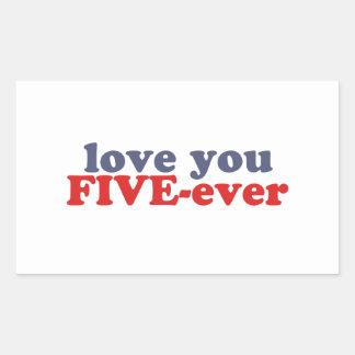 I Will Love You FIVE-ever (dat mean moar dan 4evr) Rectangular Sticker