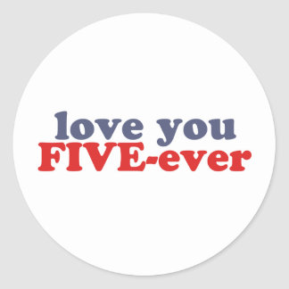 I Will Love You FIVE-ever (dat mean moar dan 4evr) Round Sticker