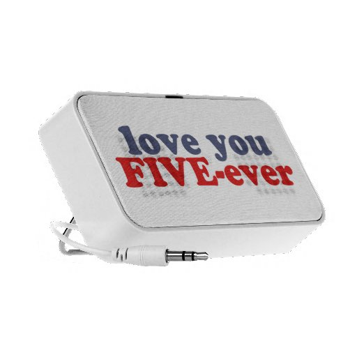 I Will Love You FIVE-ever (dat mean moar dan 4evr) iPod Speakers