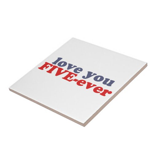 I Will Love You FIVE-ever (dat mean moar dan 4evr) Tile