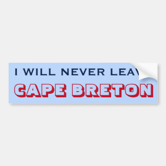 """I WILL NEVER LEAVE CAPE BRETON"" (Canada) Bumper Sticker"