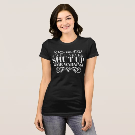 """I will never shut up"" (white type) T-Shirt"