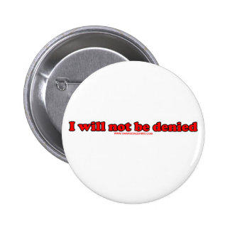 I Will Not Be Denied 6 Cm Round Badge