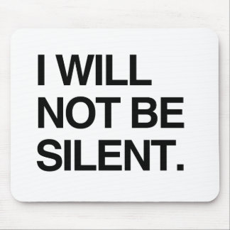I WILL NOT BE SILENT MOUSEPADS