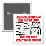 I Will Not Draw First Blood In The Fight For Lib Pinback Button