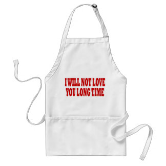 I WILL NOT LOVE YOU LONG TIME STANDARD APRON