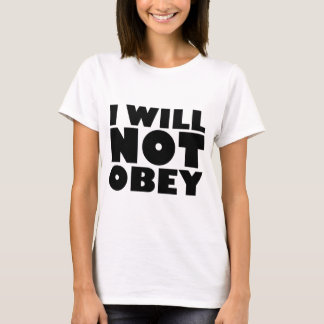 I WILL NOT OBEY T-SHIRT