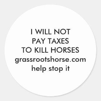 I WILL NOT PAY TAXES TO KILL HORSES ROUND STICKER