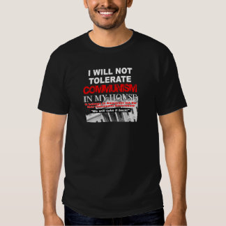 I Will Not Tolerate Communism In My House Tee Shirts