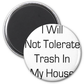 I Will Not Tolerate Trash In My House Magnets