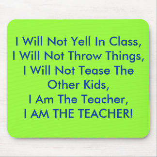 I Will Not Yell In Class,I Will Not Throw Things Mouse Mat