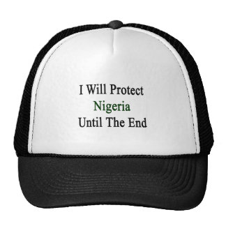 I Will Protect Nigeria Until The End Cap
