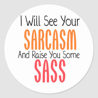 I Will See Your Sarcasm And Raise You Some Sass Round Sticker