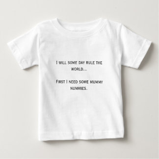 I will some day rule the world... shirt