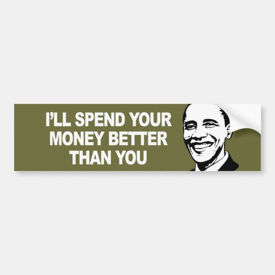 I WILL SPEND YOUR MONEY BETTER THAN YOU Bumperstic Bumper Sticker