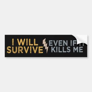 I WILL SURVIVE bumpersticker Bumper Sticker