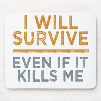 I WILL SURVIVE custom mousepad