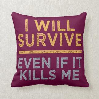 I WILL SURVIVE custom throw pillow