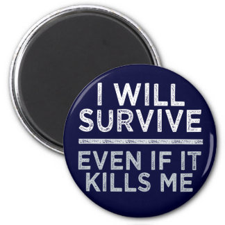 I WILL SURVIVE magnet