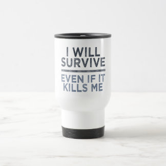 I WILL SURVIVE mug - choose style & color