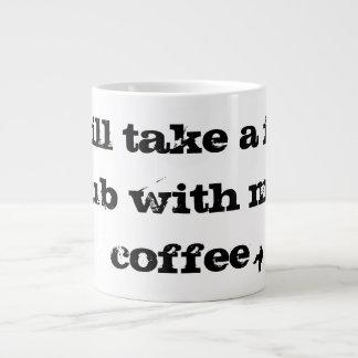 I will take a foot rub with my coffee jumbo mug