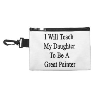 I Will Teach My Daughter To Be A Great Painter Accessory Bags