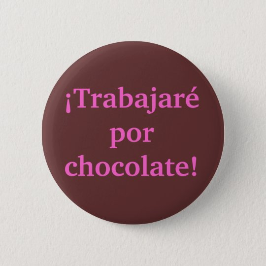 I will WORK for CHOCOLATE in Spanish 6 Cm Round Badge
