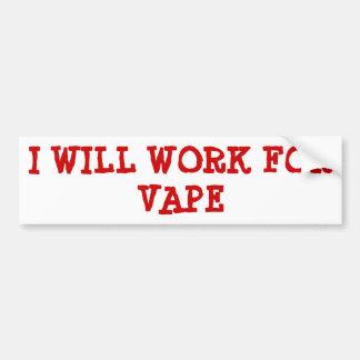 I WILL WORK FOR VAPE BUMPER STICKER